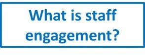 What is staff engagement box