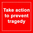 Action to prevent tragedy