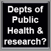 Depts of Public Health and Research